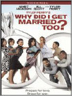 Tyler Perry's - Why Did I Get Married Too? Movie